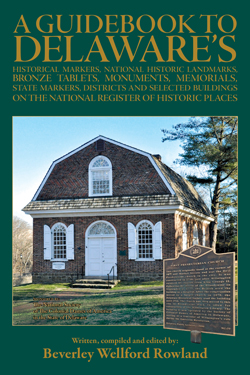 A Guidebook to Delaware's Historical Markers, National Historic Landmarks, Bronze Tablets, Monuments, Memorials, State Markers, Districts and Selected Buildings on The National Register of Historic Places - Beverly Wellford Rowland