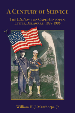 A Century of Service: The U.S. Navy on Cape Henlopen, Lewes, Delaware: 1898 - 1996
