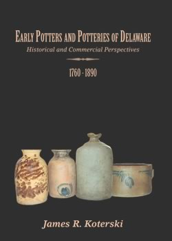 Early Potters and Potteries of Delaware - James R. Koterski
