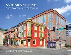Wilmington:Preservation and Progress - Gene Castellano