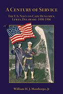 A Century of Service: The U.S. Navy on Cape Henlopen, Lewes, Delaware: 1898-1996